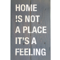 Home Is Not a Place it's a Feeling, Wood Plank Sign, Wall Art, Home Decor, 17x11