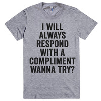 i will always respond with a compliment, wanna try? vintage t-shirt