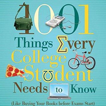 1001 Things Every College Student Needs to Know 1001 Things