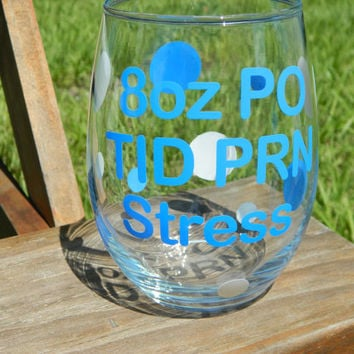 8oz po TID PRN Stress - U pick colors! Nurses wine glass - Nurse gift - RN gift - Nurse graduation  - Doctor - Wine Lover - Stemless