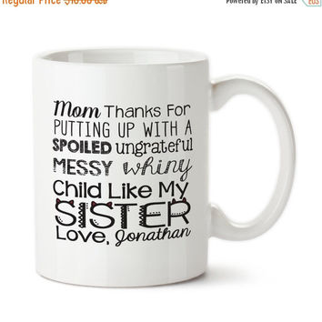 Mom Thanks For Putting Up With A Spoiled Ungrateful Messy Whiny Child Like My Sister, Funny Mother's Day Gift, Mug For Mom, Coffee Mug,