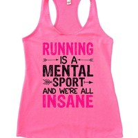RUNNING IS A MENTAL SPORT AND WE'RE ALL INSANE Womens Workout Tank Top