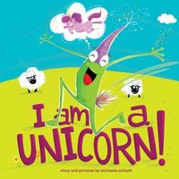 I Am a Unicorn! by Michaela Schuett