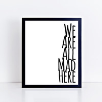 We Are All Mad Here, printable, quote, minimal, minimalist, black and white, modern, wall art, instant download, saying, gift idea