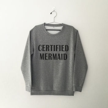 Certified mermaid grey sweatshirt unisex women sweaters sweatshirts for womens funny gifts jumpers for women womens sweatshirts