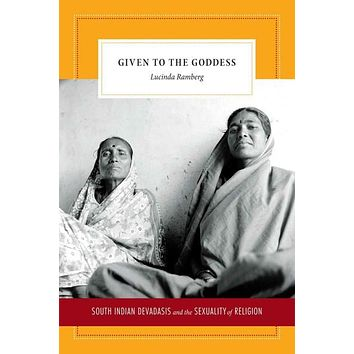 Given to the Goddess: South Indian Devadasis and the Sexuality of Religion