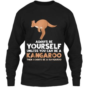 Always Be Yourself Unless You Can Be A Kangaroo  Gift LS Ultra Cotton Tshirt