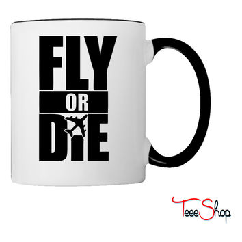 Fly Or Die Coffee & Tea Mug