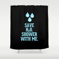 Save H2O, Shower With Me Shower Curtain by RexLambo