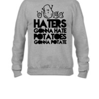 haters gonna hate, potatoes gonna potate - Crewneck Sweatshirt