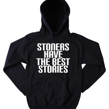 Stoners Hoodie Stoners Have The Best Stories Slogan Funny  Weed Marijuana Blazing Dope Tumblr Sweatshirt