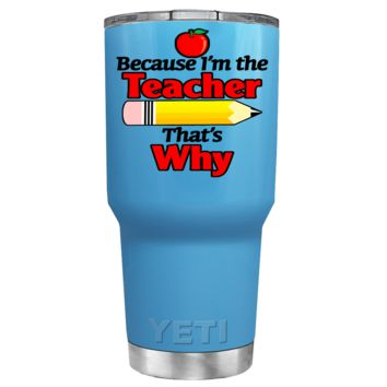 YETI 30 oz Because I'm the Teacher on Baby Blue Tumbler
