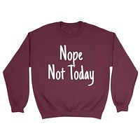 Nope not today funny cool humor joke Crewneck Sweatshirt