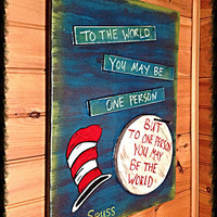 Dr. Seuss - To the world you may be one person but to one person you may be the world
