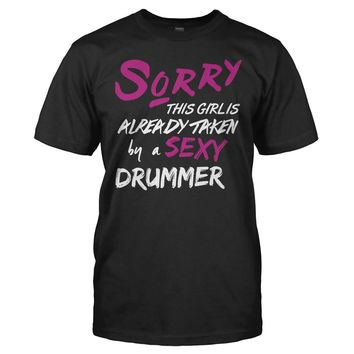 This Girl Is Taken By a Sexy Drummer - T Shirt