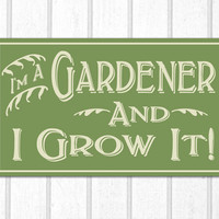 I'm A Gardener and I Grow It Hand Screened Wood Sign