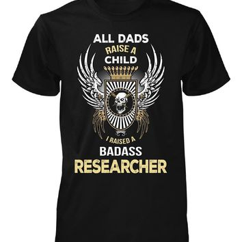 I Raised A Badass Researcher. Father's Day Gift - Unisex Tshirt