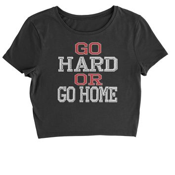 Go Hard Or Go Home Workout Cropped T-Shirt