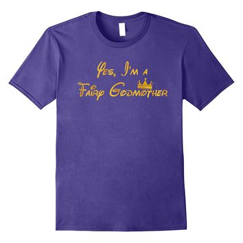 Yes- I'm A Fairy Godmother - Mother's Day Gift T-Shirt