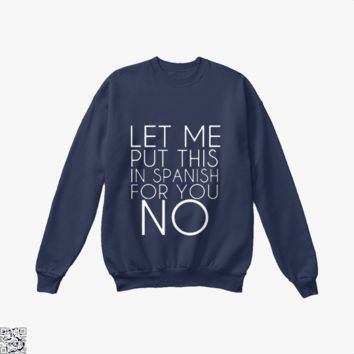 Let Me Put This In Spanish For You No, Funny Crew Neck Sweatshirt