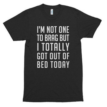 I'm not one to brag but I totally go out of bed today, soft t-shirt, top, American Apparel, yoga, workout, camping, funny, adultish, boss
