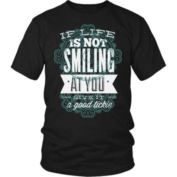 """""""If Life Is Not Smiling At You Give It A Good Tickle"""" T-Shirt"""