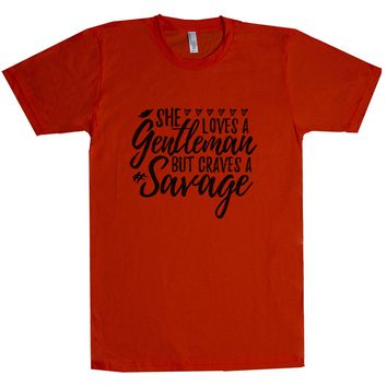 She Loves A Gentleman But Craves A Savage Unisex T Shirt