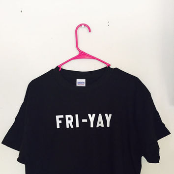 FRI-YAY T-Shirt - Black T-Shirt w/ White Lettering Graphic