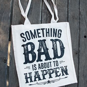 Something Bad Tote Bags