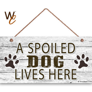 """Spoiled Dog Sign, A Spoiled Dog Lives Here, Dog Paw Prints, Rustic Decor,  5"""" x 10"""" Sign, Love Dogs, Dog Gift, Dog Owner, Made To Order"""