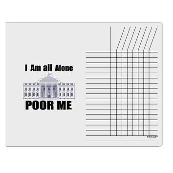 I'm All Alone Poor Me Trump Satire Chore List Grid Dry Erase Board by TooLoud