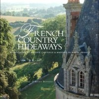 French Country Hideaways: Vacationing at Private Chateaus and Manors in Rural France
