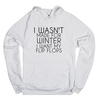 I Wasn'T Made For Winter I Want My Flip Flops Hoodie |