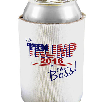 Like a Boss - Trump 2016 Can / Bottle Insulator Coolers