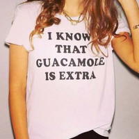 I know that guacamole is extra white tshirt for women tshirts shirts shirt top