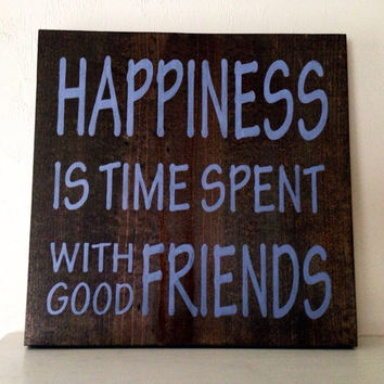 Happiness is Time Spent with Good Friends Sign, Stained and Hand Painted, Customizable, moving gift, birthday, home decor