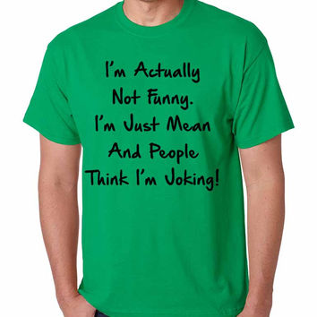 Men's T Shirt I'm Actually Not Funny I'm Just Mean Humor Tee