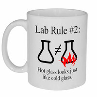 Lab Rule #2 : Hot Glass Looks Just Like Cold Glass Coffee or Tea Mug