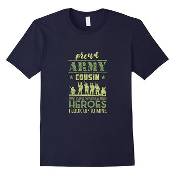 Proud Army Cousin - Military Hero - Cool Army Family Shirt