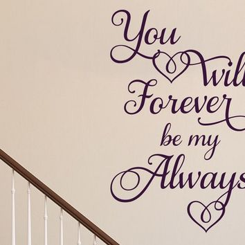 You will forever be my Always  Wall Decor, Wedding Gift , Craft Project Decor, Vinyl Wall Decals, Gift, Home Decor, Baby Nursery Wall Art