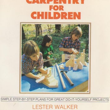 Carpentry for Children book with simple step-by-step plans for 14 projects:cradle, coaster car, puppet theater, easel by Lester Walker