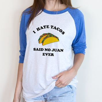 I Hate Tacos Said No Juan Ever Raglan