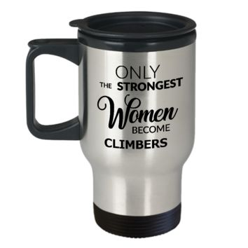 Rock Climbing Travel Mug - Rock Climber Coffee Mug - Rock Climber Gifts - Only the Strongest Women Become Climbers Stainless Steel Insulated Travel Mug with Lid