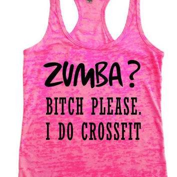 ZUMBA Bitch Please, I do Crossfit - Womens Workout Tank top Racer back Burnout clothing running