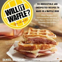 Will It Waffle?: 53 Unexpected and Irresistible Recipes to Make in a Waffle Iron