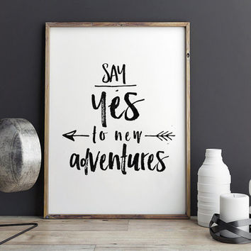 PRINTABLE Art,Say Yes To New Adventures,Adventure Awaits,Adventure Time,NURSERY WALL Decor,Quote Prints,Typography Print,Home Decor,Quotes