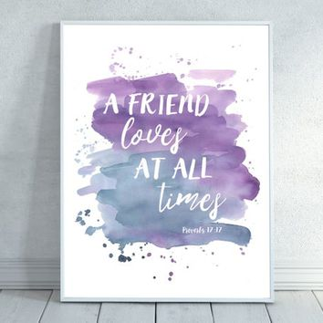 A Friend Loves at All Times, Proverbs 17:17 Scripture Print, Christian wall decor,instant download, Bible Quote, Bible Verse Wall Art