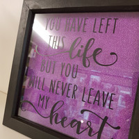 Handmade you left this life but you will never leave my heart  picture frame photo frame gift