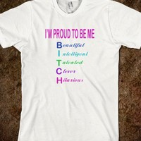 Proud To Be Me Bitch Funny Womens Parody Beautiful Talented Clever Shirt