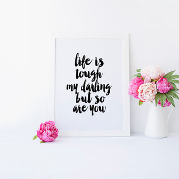 PRINTABLE Art, Life Is Tough My Darling But So Are You,Gift For Wife,Gift Idea,Typography Art,Quote printable,Wall Art,inspirational Quote